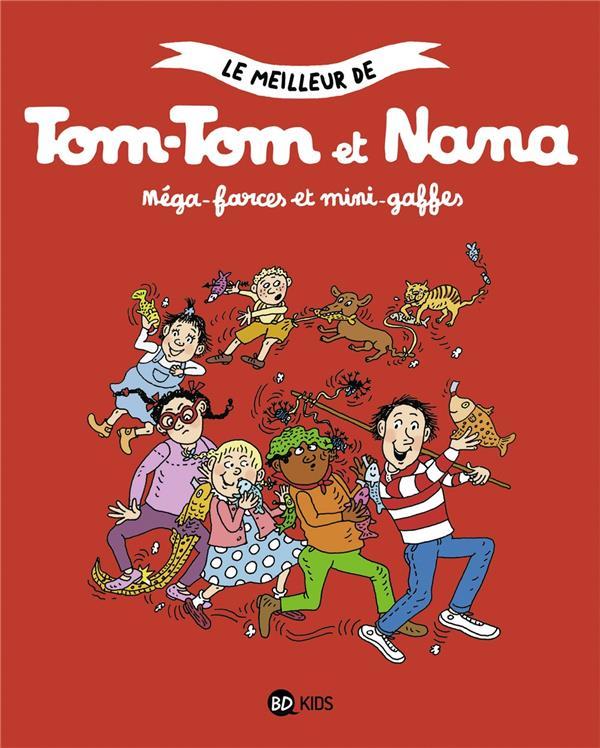 LE MEILLEUR DE TOM-TOM ET NANA, TOME 07 - MEGA-FARCES ET MINI-GAFFES