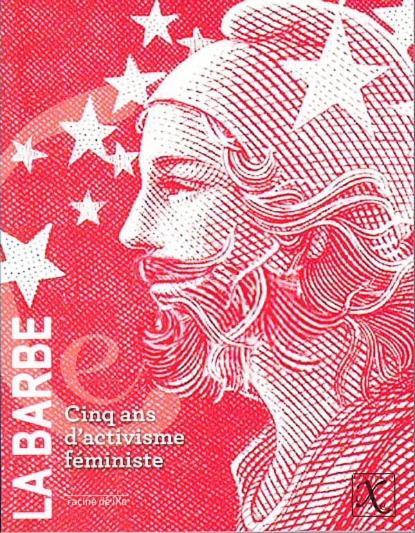 BARBE ! (LA) - CINQ ANS D'ACTIVISME FEMINISTE