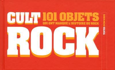 CULT ROCK - LES 101 OBJETS QUI ONT MARQUE L'HISTOIRE DU ROCK