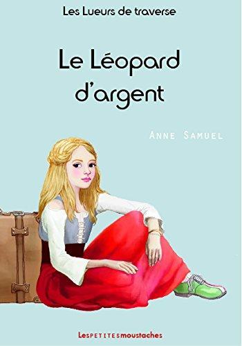 LES LUEURS DE TRAVERSE - TOME 1 - LE LEOPARD D'ARGENT
