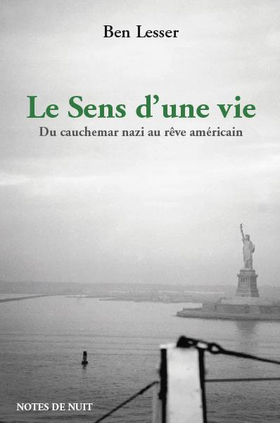 LE SENS D'UNE VIE - DU CAUCHEMAR NAZI AU REVE AMERICAIN