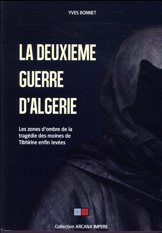 LA DEUXIEME GUERRE D'ALGERIE - LES ZONES D'OMBRE DE LA TRAGEDIE DES MOINES DE TIBHIRINE ENFIN LEVEES