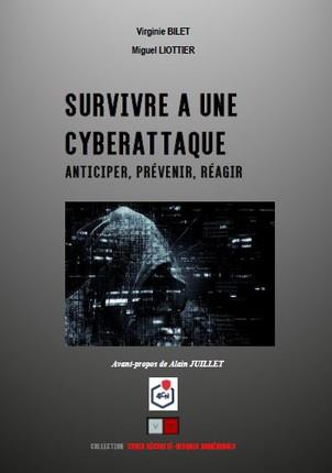 SURVIVRE A UNE CYBERATTAQUE - ANTICIPER, PREVENIR, REAGIR