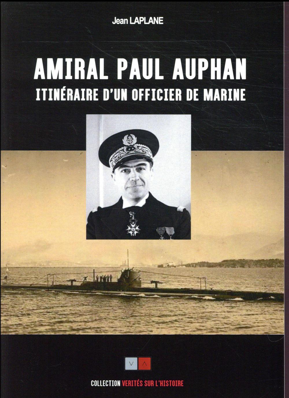 L'AMIRAL PAUL AUPHAN - ITINERAIRE D'UN OFFICIER DE MARINE