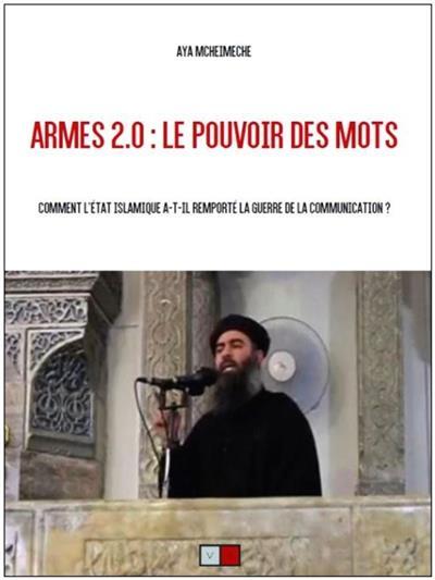 ARMES 2.0 : LE POUVOIR DES MOTS - COMMENT L'ETAT ISLAMIQUE A-T-IL REMPORTE LA GUERRE DE LA COMMUNICA