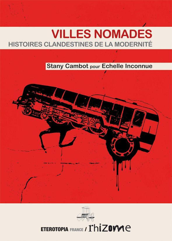 VILLES NOMADES - HISTOIRES CLANDESTINES DE LA MODERNITE