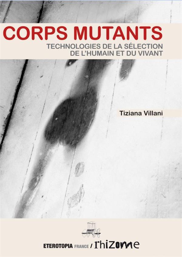 CORPS MUTANTS - TECHNOLOGIES DE LA SELECTION DE L'HUMAIN ET DU VIVANT
