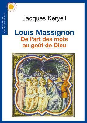 LOUIS MASSIGNON. DE L'ART DES MOTS AU GOUT DE DIEU