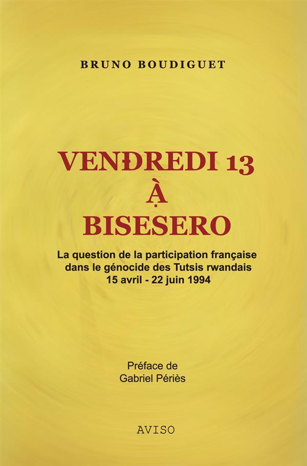 VENDREDI 13 A BISESERO, LA QUESTION DE LA PARTICIPATION FRANCAISE DANS LE GENOCIDE DES TUTSIS RWANDA