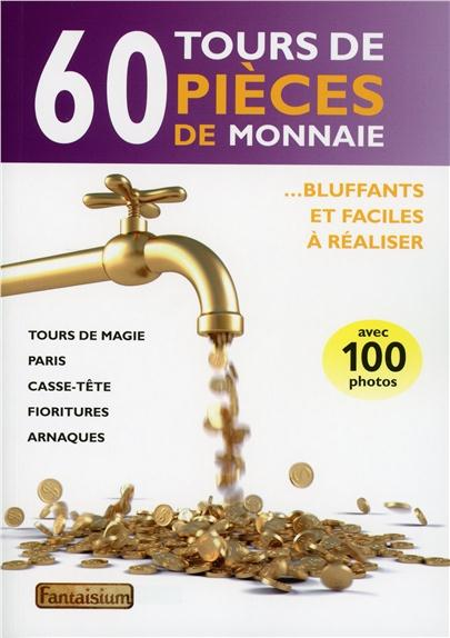 60 TOURS DE PIECES DE MONNAIE - BLUFFANTS ET FACILES A REALISER
