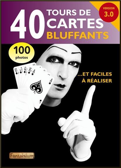 40 TOURS DE CARTES BLUFFANTS... ET FACILES A REALISER - VERSION 3.0