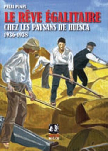 REVE EGALITAIRE CHEZ LES PAYSANS DE HUESCA (LE) - 1936-1938