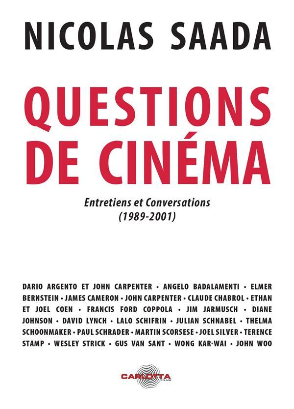 QUESTIONS DE CINEMA DE NICOLAS SAADA - ENTRETIENS ET CONVERSATIONS (1990-2001)