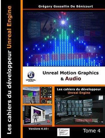 LES CAHIERS D'UNREAL ENGINE TOME 4: UNREAL MOTION GRAPHICS ET AUDIO