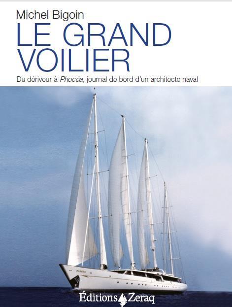 LE GRAND VOILIER - DU DERIVEUR A PHOCEA, JOURNAL DE BORD D'UN ARCHITECTE NAVAL