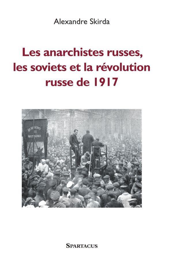 LES ANARCHISTES RUSSES, LES SOVIETS ET LA REVOLUTION DE 1917 - NE