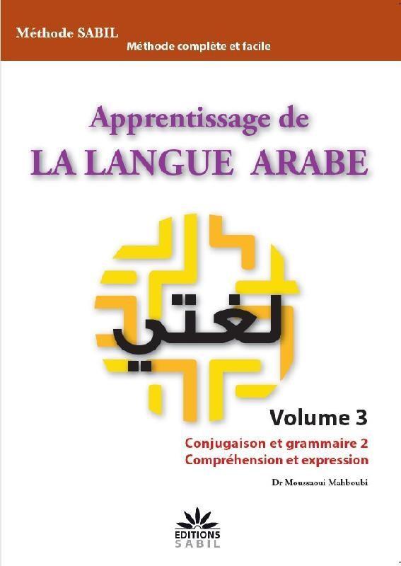 APPRENTISSAGE DE LA LANGUE ARABE VOLUME 3 CONJUGAISON ET GRAMMAIRE 2 COMPREHENSION ET EXPRESSION
