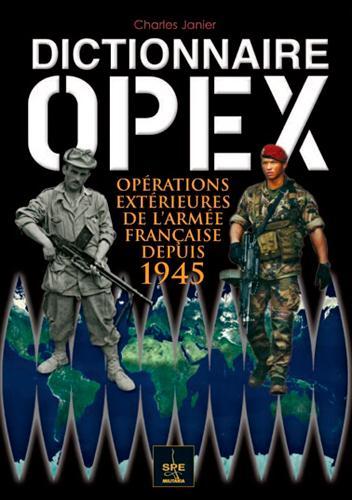 DICTIONNAIRE OPEX INTERVENTIONS EXTERIEURES DE L'ARMEE FRANCAISE DEPUIS 1945