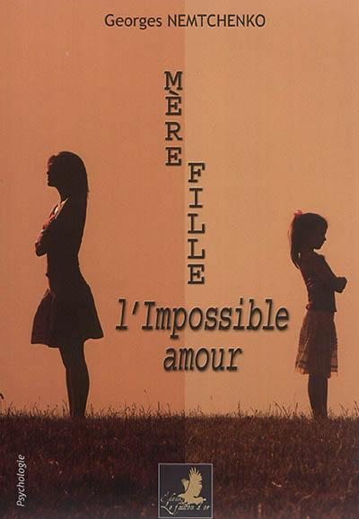 MERE-FILLE : L'AMOUR IMPOSSIBLE
