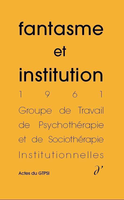 FANTASME ET INSTITUTION (ACTES DU GTPSI, VOL. 4)