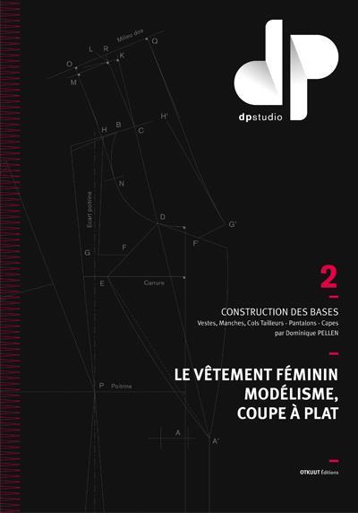 LE VETEMENT FEMININ, MODELISME, COUPE A PLAT - TOME 2 - CONSTRUCTION DES BASES : VESTES, MANCHES, CO