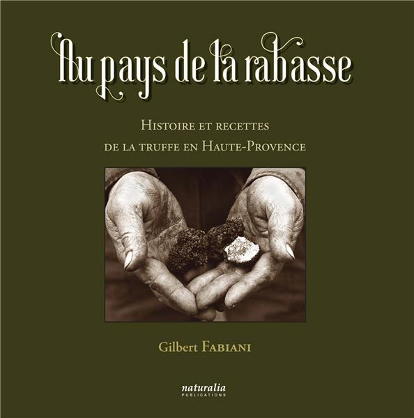 AU PAYS DE LA RABASSE. HISTOIRE ET RECETTES DE LA TRUFFE EN HAUTE-PROVENCE