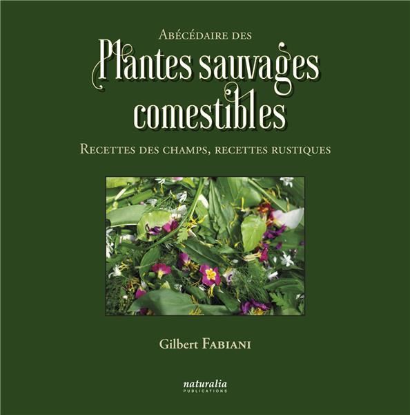 ABECEDAIRE DES PLANTES SAUVAGES COMESTIBLES. RECETTES DES CHAMPS, RECETTES RUSTIQUES