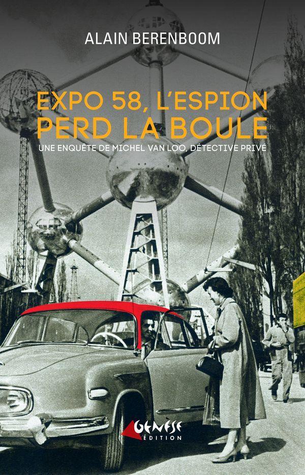 EXPO 58, L'ESPION PERD LA BOULE - UNE ENQUETE DE MICHEL VAN LOO...