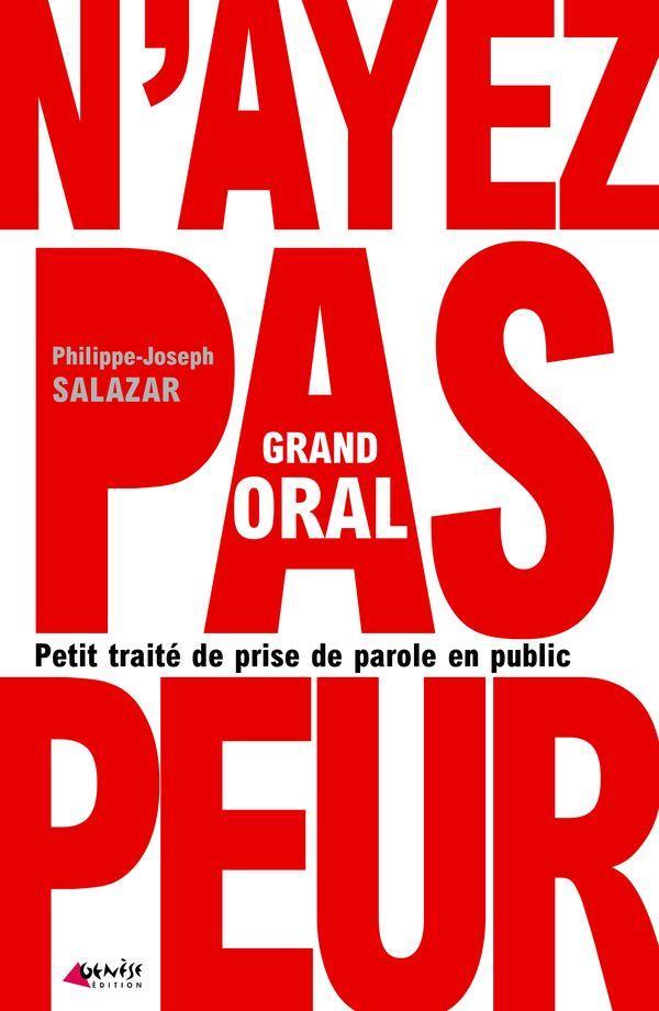 GRAND ORAL - PETIT TRAITE DE PRISE DE PAROLE EN PUBLIC