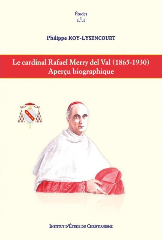 LE CARDINAL RAFAEL MERRY DEL VAL (1865-1930). APERCU BIOGRAPHIQUE