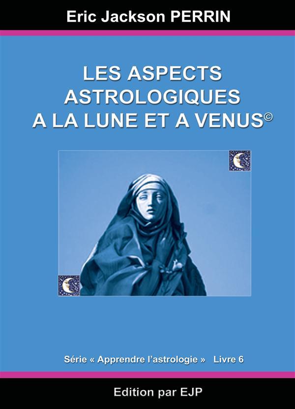 ASTROLOGIE LIVRE 6 : LES ASPECTS ASTROLOGIQUES A LA LUNE ET A VENUS