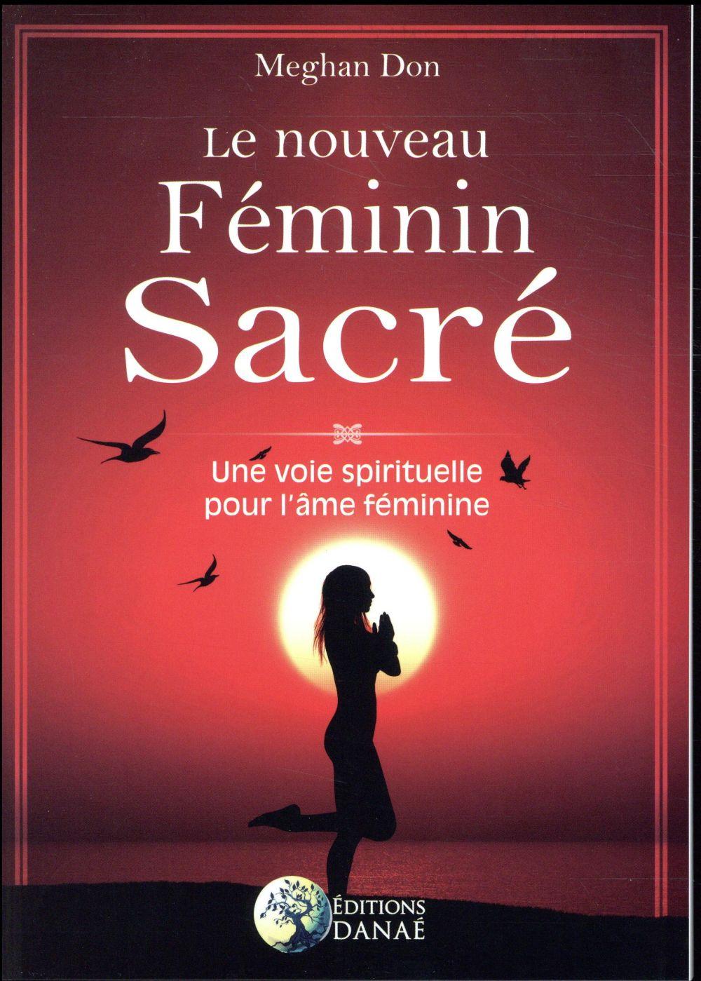 LE NOUVEAU FEMININ SACRE - UNE VOIE SPIRITUELLE POUR L'AME FEMININE