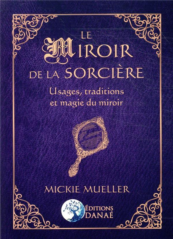 LE MIROIR DE LA SORCIERE - USAGES, TRADITIONS ET MAGIE DU MIROIR