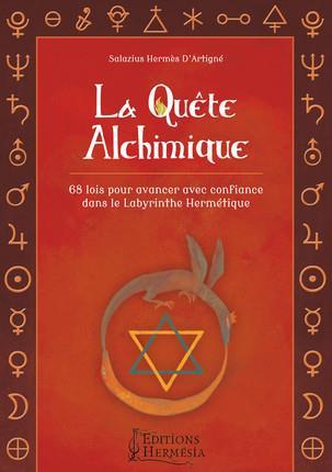 LA QUETE ALCHIMIQUE - 68 LOIS POUR AVANCER AVEC CONFIANCE DANS LE LABYRINTHE HERMETIQUE.