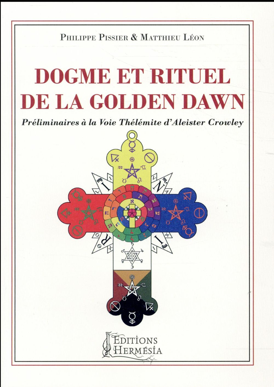 DOGME ET RITUEL DE LA GOLDEN DAWN - PRELIMINAIRES A LA VOIE THELEMITE D'ALEISTER CROWLEY