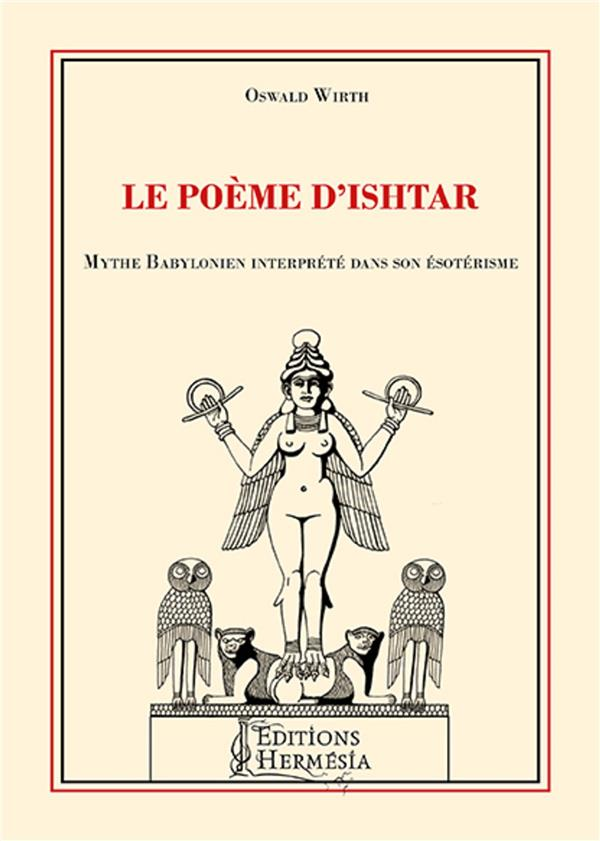LE POEME D'ISHTAR - MYTHE BABYLONIEN INTERPRETE DANS SON ESOTERISME