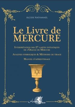 LE LIVRE DE MERCURE - INTERPRETATION DES 27 CARTES INITIATIQUES DE L'ORACLE DE MERCURE. ANALYSES SYM