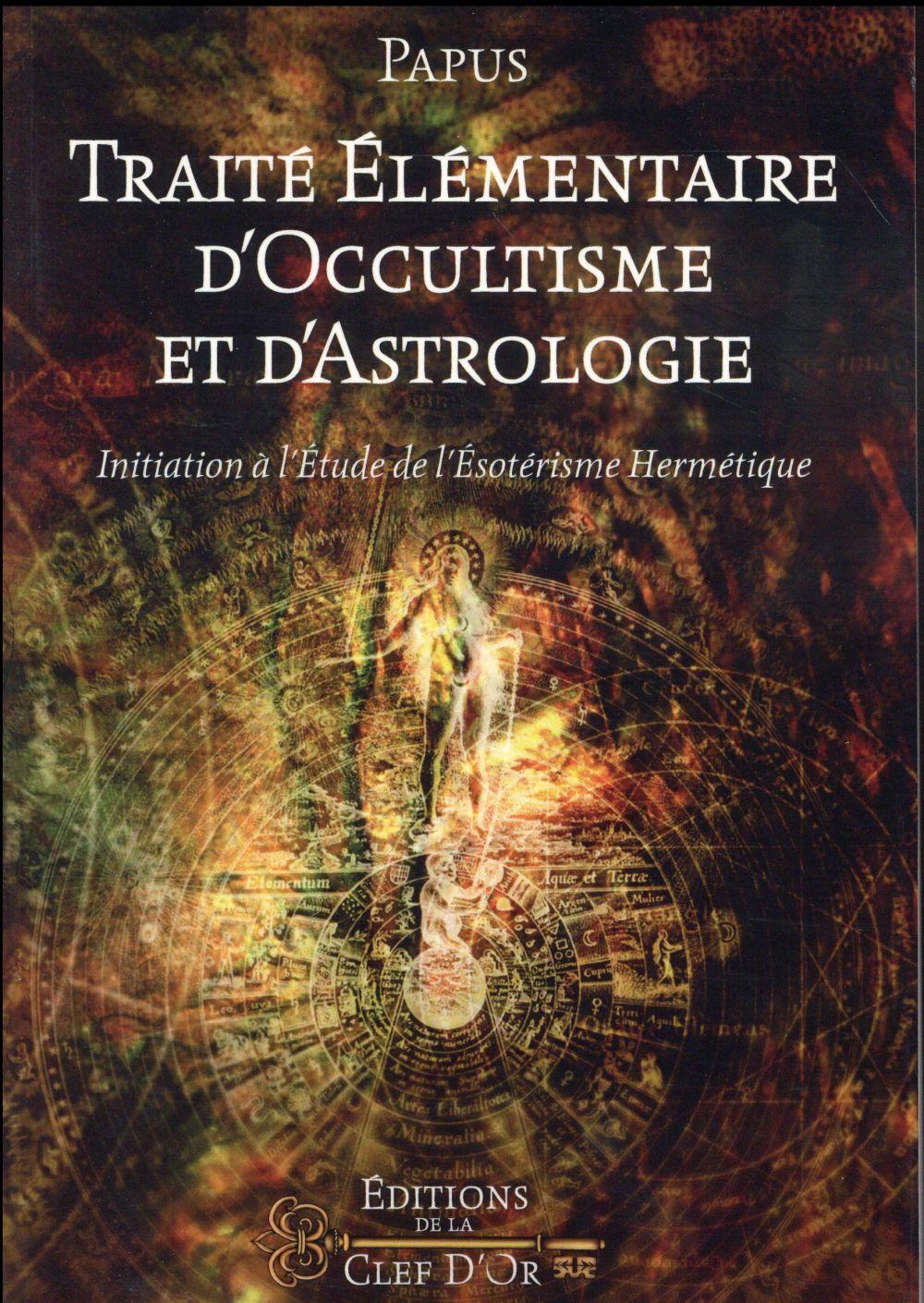 TRAITE ELEMENTAIRE D'OCCULTISME ET D'ASTROLOGIE - INITIATION A L'ETUDE DE L'ESOTERISME HERMETIQUE.