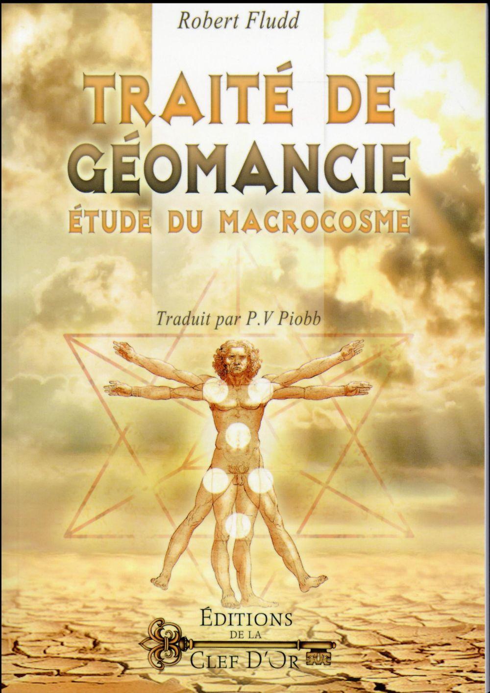 TRAITE DE GEOMANCIE - ETUDE DU MACROCOSME - ANNOTEE ET TRADUITE PAR P.V PIOBB.