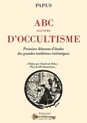 ABC ILLUSTRE D'OCCULTISME - PREMIERS ELEMENTS D'ETUDES DES GRANDES TRADITIONS INITIATIQUES. PREFACE