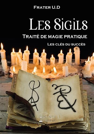 LES SIGILS : TRAITE DE MAGIE PRATIQUE - LES CLES DU SUCCES