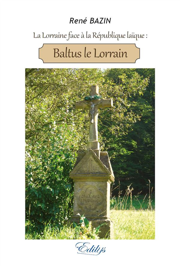 LA LORRAINE FACE A LA REPUBLIQUE LAIQUE, BALTUS LE LORRAIN