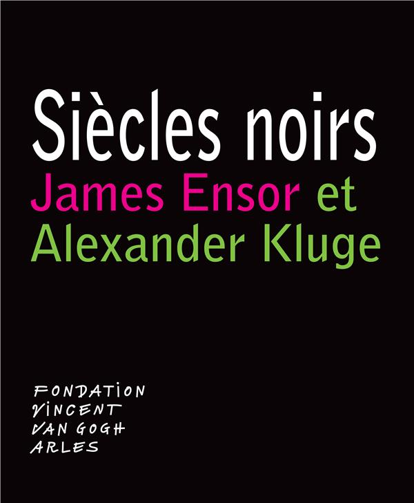 SIECLES NOIRS - JAMES ENSOR ET ALEXANDER KLUGE