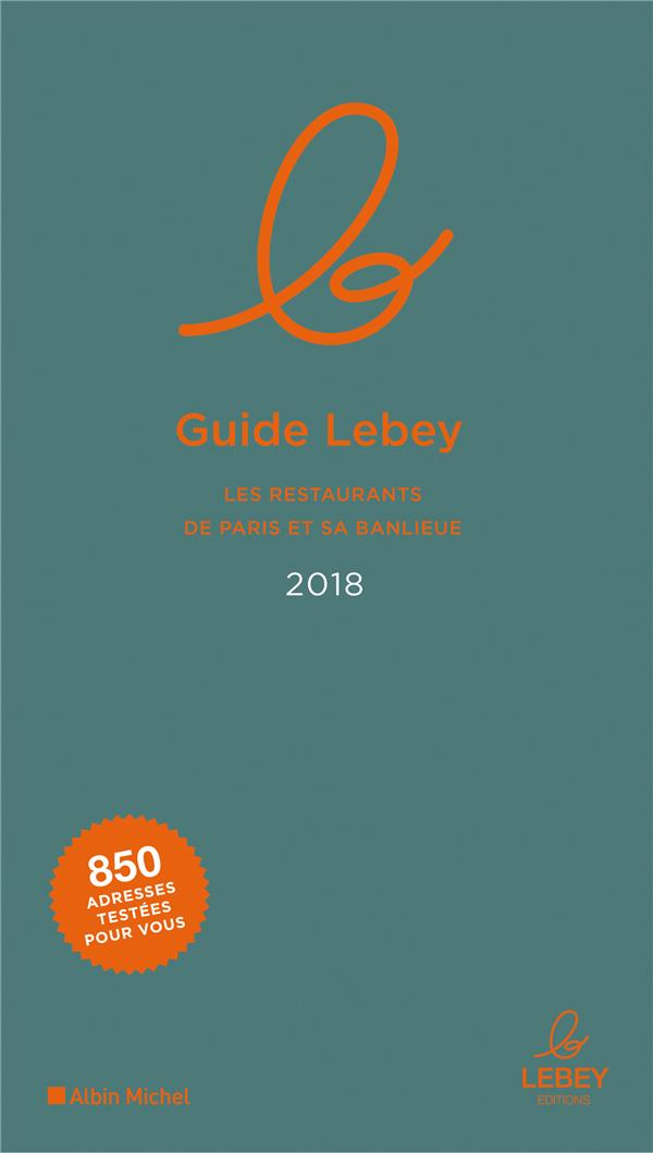 LE GUIDE LEBEY DES RESTAURANTS DE PARIS ET SA BANLIEUE 2018