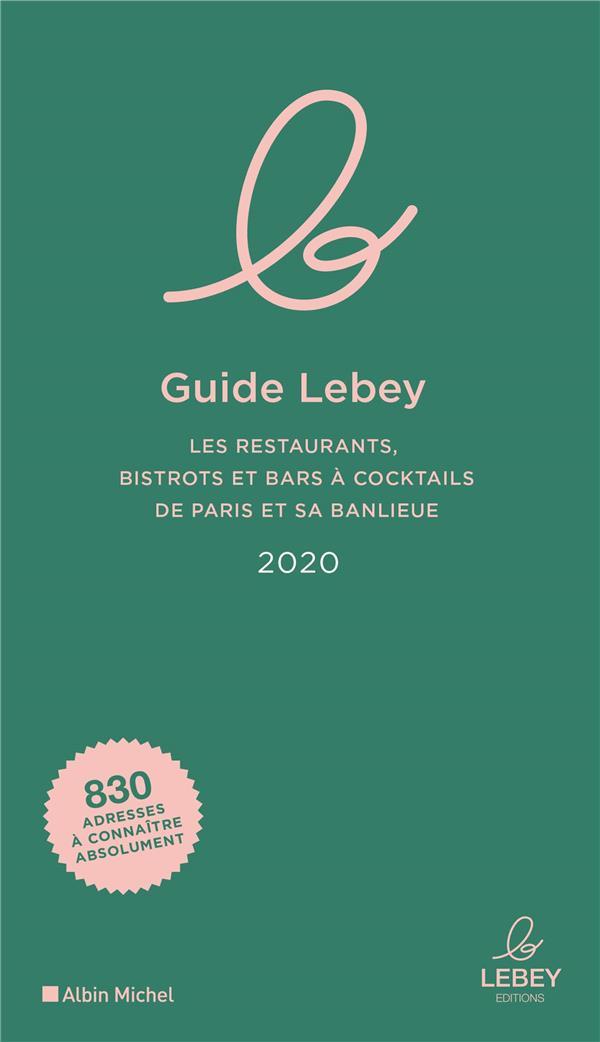 LE GUIDE LEBEY 2020 - LES RESTAURANTS, BISTROTS ET BARS A COCKTAILS DE PARIS ET SA BANLIEUE
