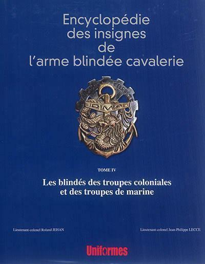 ENCYCLOPEDIE DES INSIGNES DE L'ARME BLINDEE CAVALERIE, LES BLINDES DES TROUPES COLONIALES ET DES TRO