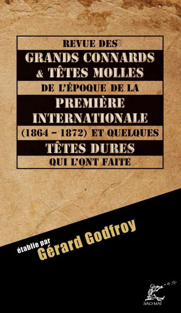 REVUE DES GRANDS CONNARDS ET TETES MOLLES DE L'EPOQUE DE LA PREMIERE INTERNATIONALE (1864 - 1872) -