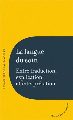 LA LANGUE DU SOIN - ENTRE TRADUCTION, EXPLICATION ET INTERPRETATION