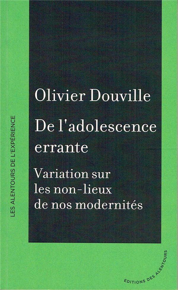 DE L'ADOLESCENCE ERRANTE - VARIATIONS SUR LES NON-LIEUX DE NOS MODERNITES