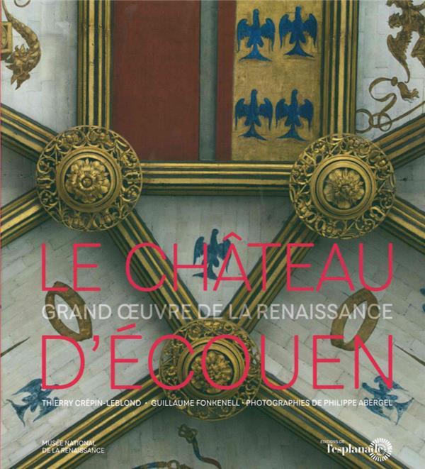 LE CHATEAU D'ECOUEN - GRAND OEUVRE DE LA RENAISSANCE